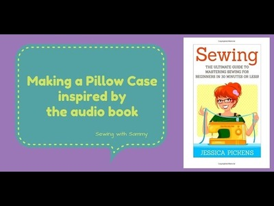 Sewing for Teens - Sewing with Sammy making a pillow case