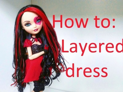 Clothes Tutorial: Layered dress for your Ever After High Dolls by EahBoy