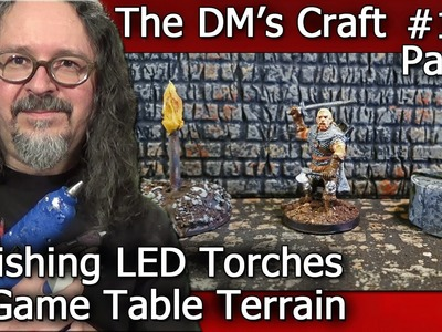Finishing LED Torches for Table Top Games (DM's Craft #136.Part 2)