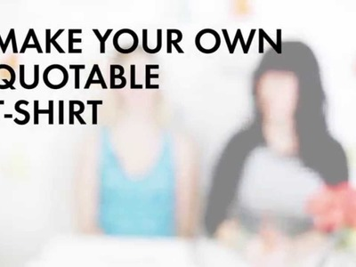 Make Your Own Quotable T-Shirts