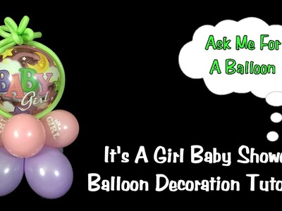 Baby Shower Balloon Decoration Tutorial - It's A Girl