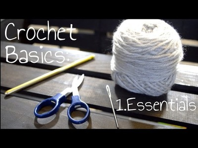 How To Crochet - 1. What You Will Need To Start Crocheting