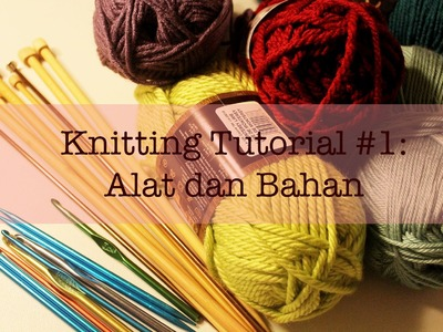 Knitting Tutorial #1: Alat dan Bahan