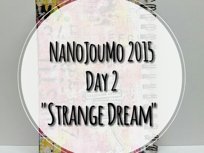 "NaNoJouMo2015 Day #2 (Art Journal Page ""Strange Dream"")"