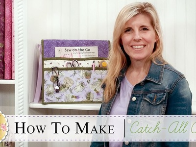 How to Make a Catch-All Caddy Organizer | with Jennifer Bosworth of Shabby Fabrics