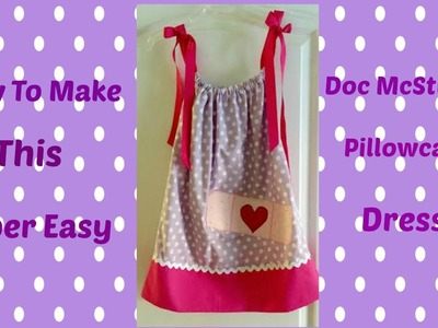 How To~Super Easy Doc McStuffins Pillowcase Dress!