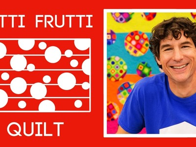 Make an Awesome Tutti Frutti Quilt with Rob