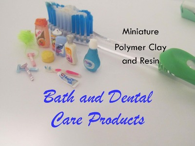 Bath , Body,  and Dental Care Products  Polymer Clay and Resin Dollhouse Miniatures