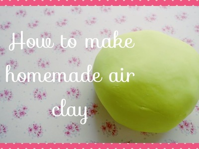 How to make homemade air clay (2 ingredients)