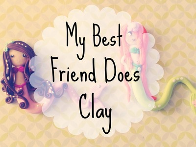 ✿ My Best Friend Does Clay ✿