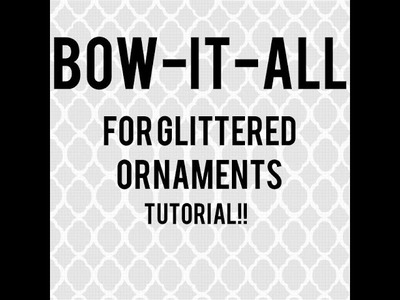 Bow It All ornament Tutorial