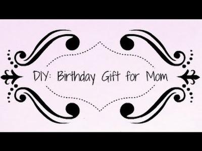DIY: A Birthday Gift for Mom