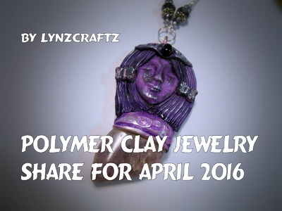 Polymer Clay Jewelry Share for April 2016