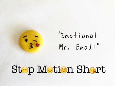 "Polymer Clay Stop Motion Short ""Emotional Mr. Emoji"""