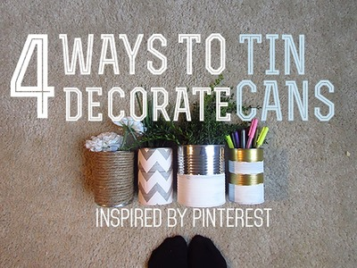 4 WAYS TO DECORATE TIN CANS | PINTEREST INSPIRED