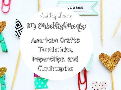 DIY Embellishments: American Crafts toothpicks, paperclips, and clothespins.