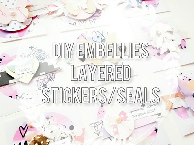 DIY Embellishments. Less Scraps, More Embellies!. Layered Stickers.Seals