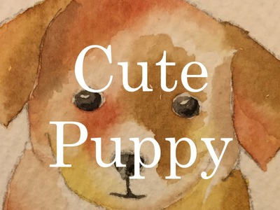 How To Paint a Cute Puppy in Watercolour Watercolor Dog Adorable Simple Tutorial
