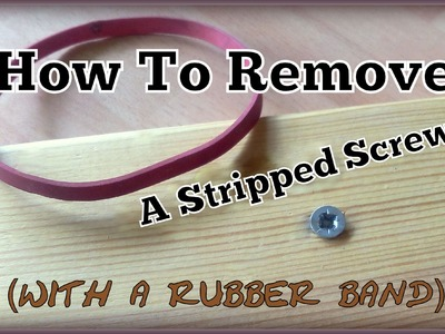 Remove A Stripped Screw (with a rubber band) - Lifehack