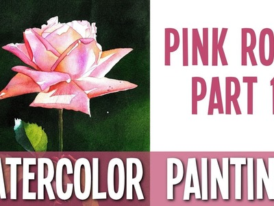 Watercolor Painting Tutorial - Pink Rose - PART 1