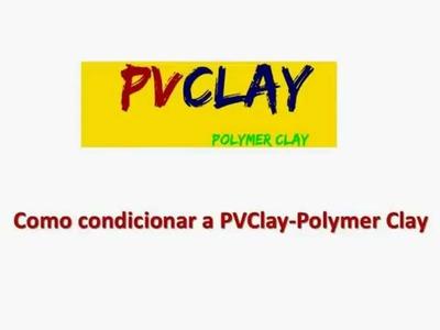 PVClay - Preparando ou Condicionando Polymer Clay