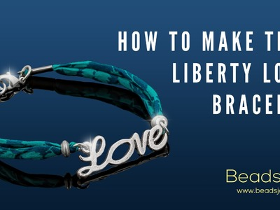 Learn How To Make This Beautiful Liberty Love Bracelet