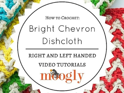 How to Crochet: Bright Chevron Dishcloth (Right Handed)