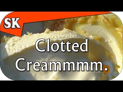 HOW TO MAKE CLOTTED CREAM - Devonshire or Cornish Cream
