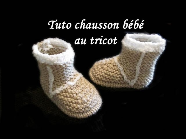 TUTO CHAUSSON BOTTE BEBE AU TRICOT FACILE tutorial slipper baby boot easy to knit