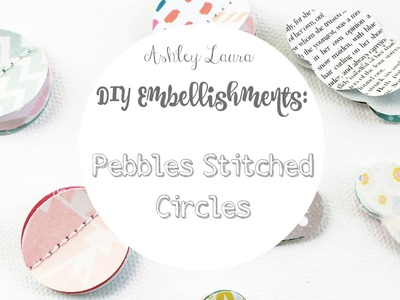 DIY Embellishments: Pebbles Stitched Circles