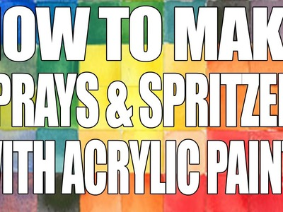 How to: Make your own Sprays & Spritzers with Acrylic Paint