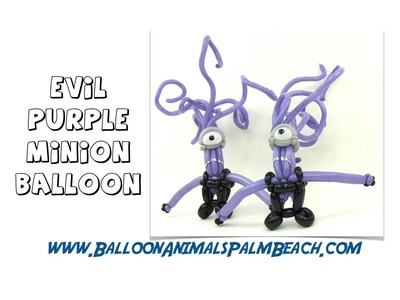 How To Make An Evil Purple Minion Balloon - Balloon Animals Palm Beach