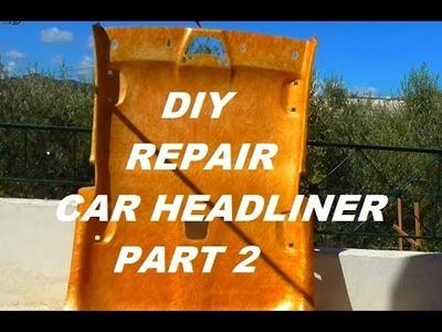 DIY HOW TO REPAIR CAR HEADLINER CHEAP AND EASY PART 2