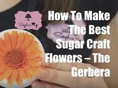 How To Make The Best Sugar-Craft Flowers - The Gerbera