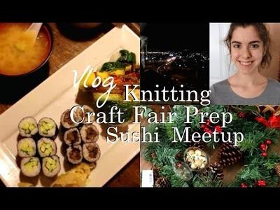 Vlog; Knitting, Craft Fair Prep, and Sushi Meetup! ♥