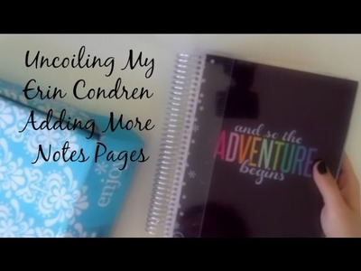 Uncoiling My Erin Condren Life Planner and Adding More Notes Pages