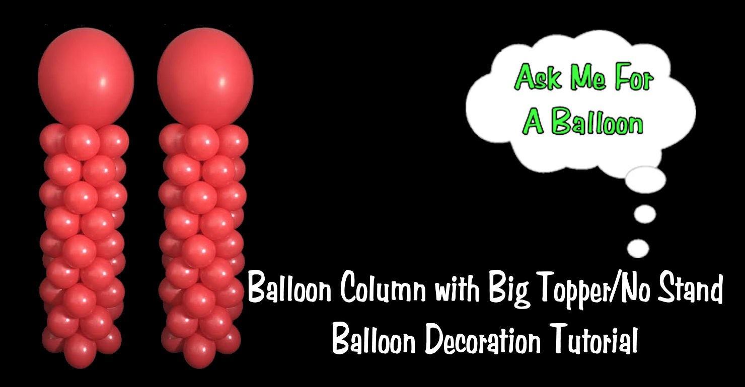 Balloon Column with Big Topper No Stand - Balloon Decoration Idea.Tutorial