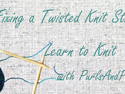 How to fix knitting mistakes, twisted stitches