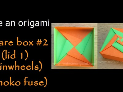 Make An Origami Square Box #2 (Lid 1-Pinwheels) (Tomoko Fuse)