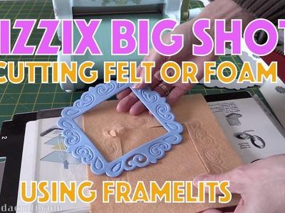 Sizzix Big Shot: Can you Cut Felt or Foam using Framelit Dies?