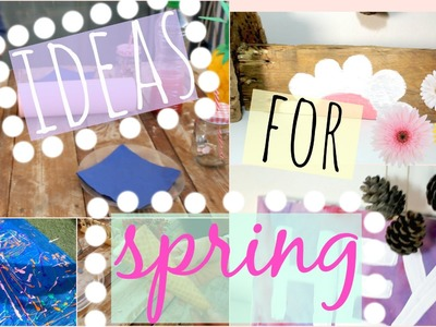 FUN IDEAS TO DO ON SPRING BREAK ( diy, spring party, food. )