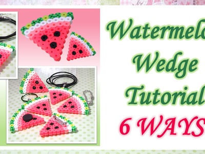 Watermelon Wedge Tutorial | 6 Ways: Perler Bead DIY