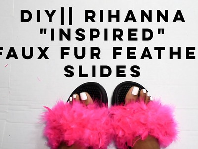 DIY|| Rihanna Inspired Fab Faux Fur Feather Slides