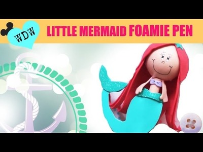 DIY The LITTLE MERMAID Ariel Foamie Pen