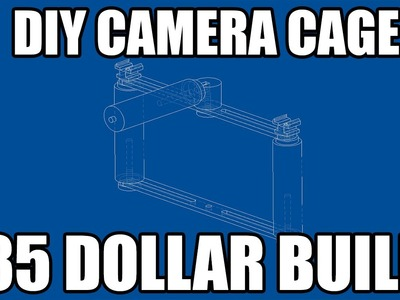 Easy DIY Camera Cage - $35 dollar build