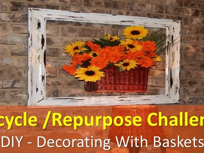 RECYCLE.REPURPOSE CHALLENGE - DIY Decorating With Baskets