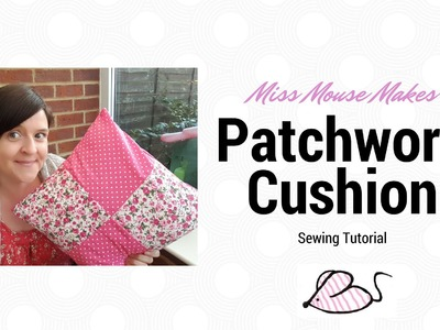 How to make a basic patchwork cushion