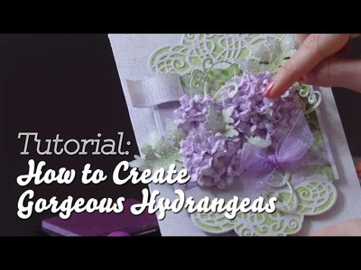 Flower shaping 101: How to shape gorgeous hydrangeas for cards, papercrafts and scrapbooks