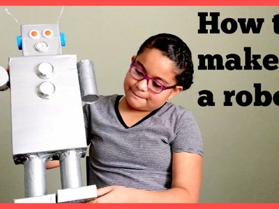 HOW TO MAKE A RECYCLED ROBOT!!! (SPRING BREAK HOMEWORK)