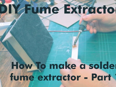 How to make a Fume Extractor - Part 1